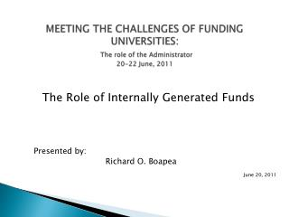 MEETING THE CHALLENGES OF FUNDING UNIVERSITIES: The role of the Administrator 20-22 June, 2011