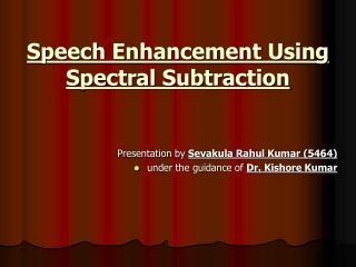 Speech Enhancement Using Spectral Subtraction