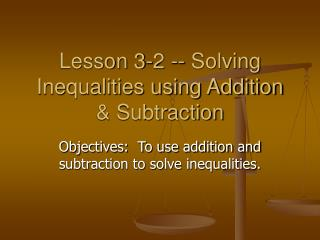 Lesson 3-2 -- Solving Inequalities using Addition & Subtraction