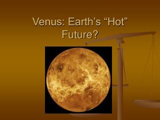 Venus: Earth s  Hot  Future