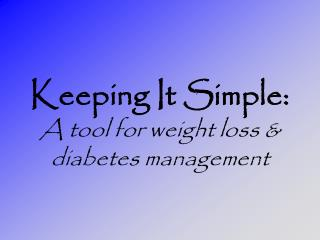 Keeping It Simple: A tool for weight loss & diabetes management
