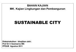 BAHAN KAJIAN MK. Kajian Lingkungan dan Pembangunan SUSTAINABLE CITY