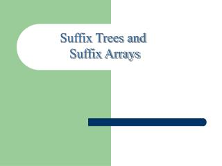 Suffix Trees and  Suffix Arrays