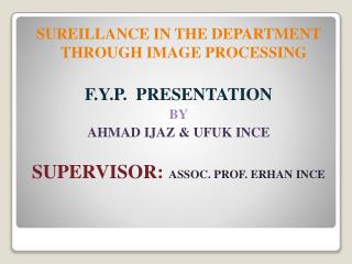 SUREILLANCE IN THE DEPARTMENT THROUGH IMAGE PROCESSING F.Y.P.  PRESENTATION BY