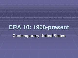 ERA 10: 1968-present