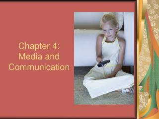 Chapter 4: Media and Communication