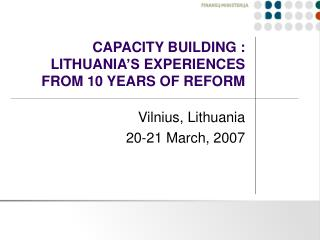CAPACITY BUILDING : LITHUANIA S EXPERIENCES FROM 10 YEARS OF REFORM