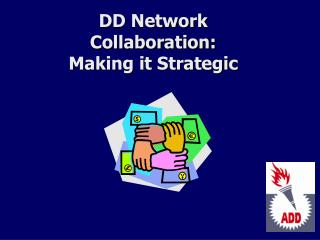 DD Network Collaboration:  Making it Strategic