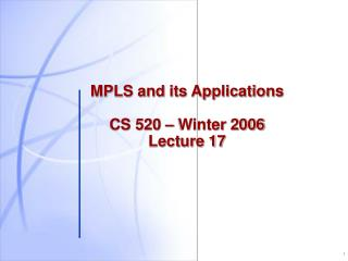 MPLS and its Applications CS 520 – Winter 2006 Lecture 17