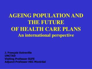 AGEING POPULATION AND THE FUTURE  OF HEALTH CARE PLANS An international perspective