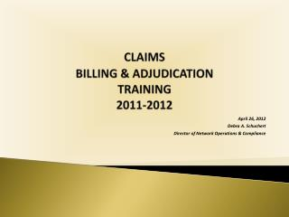 CLAIMS BILLING & ADJUDICATION TRAINING 2011-2012