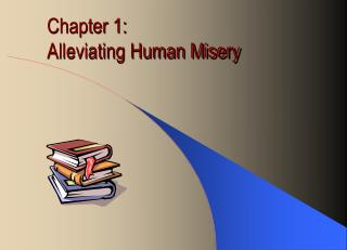Chapter 1: Alleviating Human Misery