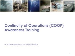 Continuity of Operations COOP Awareness Training    NOAA Homeland Security Program Office