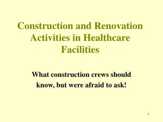 Construction and Renovation  Activities in Healthcare  Facilities