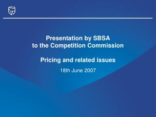 Presentation by SBSA to the Competition Commission Pricing and related issues