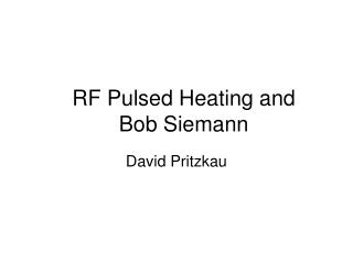 RF Pulsed Heating and Bob Siemann