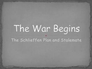 T h e War Begins