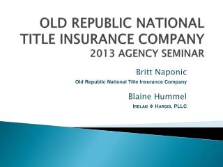 OLD REPUBLIC NATIONAL TITLE INSURANCE COMPANY 2013 AGENCY SEMINAR