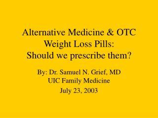Alternative Medicine  OTC Weight Loss Pills:  Should we prescribe them