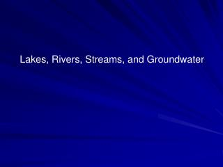 Lakes, Rivers, Streams, and Groundwater