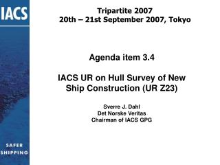 Agenda item 3.4 IACS UR on Hull Survey of New Ship Construction (UR Z23) Sverre J. Dahl