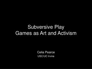 Subversive Play Games as Art and Activism