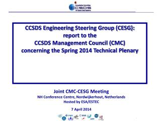 Joint CMC-CESG Meeting NH Conference Centre,  Nordwijkerhout , Netherlands Hosted by ESA/ESTEC