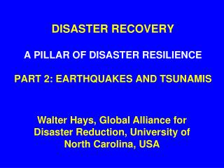 DISASTER RECOVERY A PILLAR OF DISASTER RESILIENCE PART 2: EARTHQUAKES AND TSUNAMIS