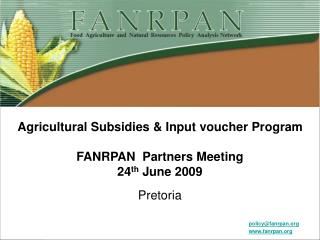 Agricultural Subsidies & Input voucher Program FANRPAN  Partners Meeting 24 th  June 2009 Pretoria