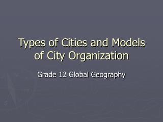 Types of Cities and Models of City Organization