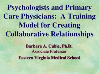 Barbara A. Cubic, Ph.D. Associate Professor Eastern Virginia Medical School