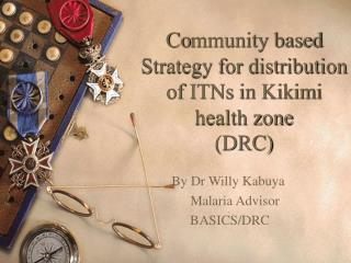 Co mmunity based Strategy for distribution of ITNs in Kikimi health zone  (DRC)