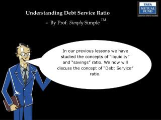 Understanding Debt Service Ratio �  By Prof.  Simply  Simple  TM