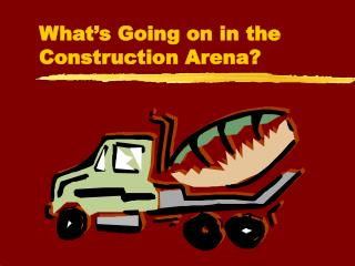 What's Going on in the Construction Arena?