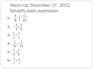 Warm-Up: December 17, 2012 Simplify each expression