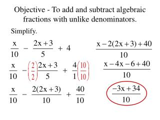 Objective - To add and subtract algebraic fractions with unlike denominators.