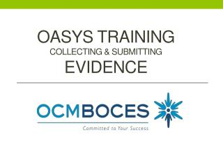 Oasys  TRAINING COLLECTING & SUBMITTING  EVIDENCE