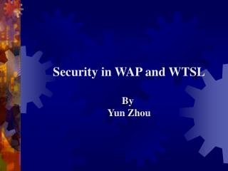 Security in WAP and WTSL By  Yun Zhou