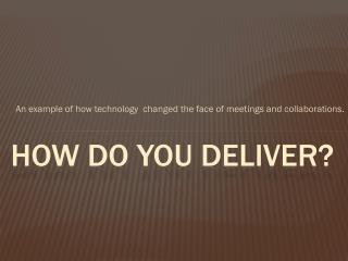 How Do You Deliver?