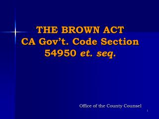 THE BROWN ACT CA  Gov't .  Code Section  54950  et.  seq.