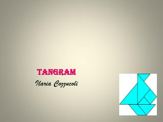 Tangram Ilaria  Cozzucoli