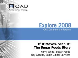 If It Moves, Scan It! The Sugar Foods Story