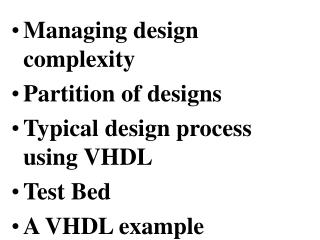 Managing design complexity Partition of designs Typical design process using VHDL Test Bed