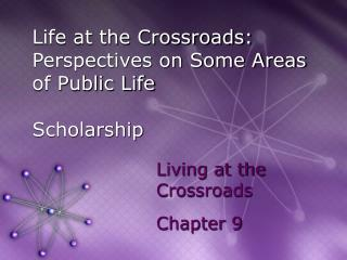Life at the Crossroads: Perspectives on Some Areas of Public Life Scholarship