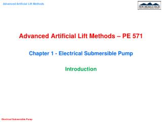 Advanced Artificial Lift Methods – PE 571 Chapter 1 - Electrical Submersible Pump Introduction