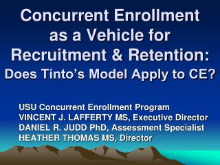 Concurrent Enrollment  as a Vehicle for  Recruitment & Retention:  Does Tinto's Model Apply to CE?