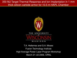 T.A. Heltemes and G.A. Moses Fusion Technology Institute High Average Power Laser Program Workshop