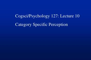 Cogsci/Psychology 127: Lecture 10 Category Specific Perception
