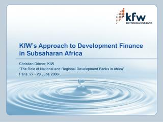 KfW�s Approach to Development Finance  in Subsaharan Africa