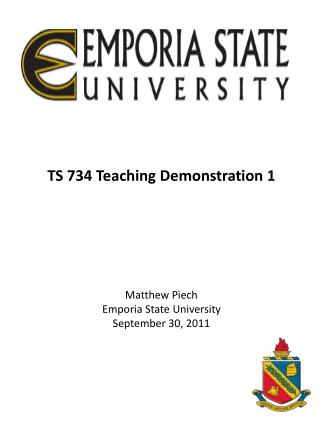 TS 734 Teaching Demonstration 1 Matthew Piech Emporia State University September 30, 2011